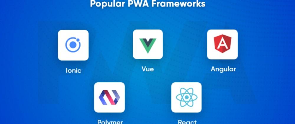 Cover image for Top Progressive Web App Frameworks in 2020