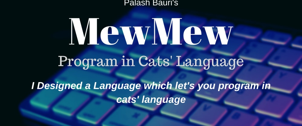Cover image for I Designed a Language Which Let's You Program in  Cats' Language