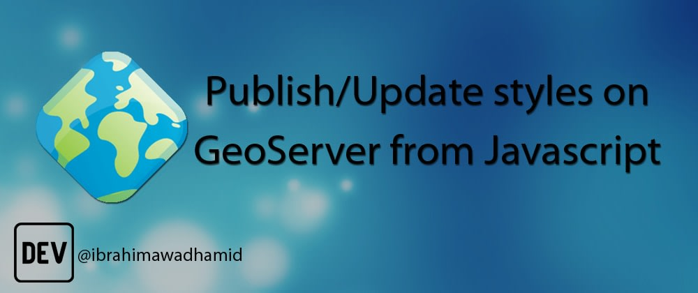Cover image for Update/Publish Styles on GeoServer from Javascript using REST