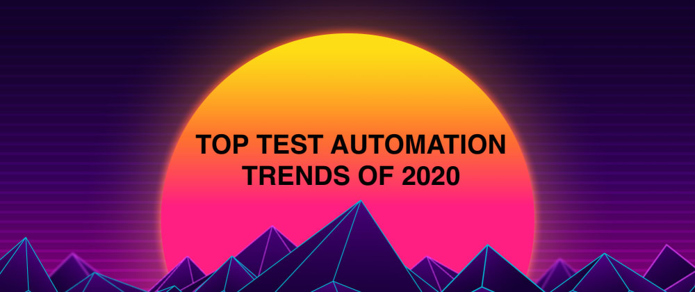 Cover image for Top Test Automation Trends Of 2020