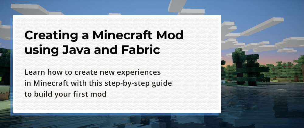 Cover image for Creating a Minecraft Mod using Java and Fabric