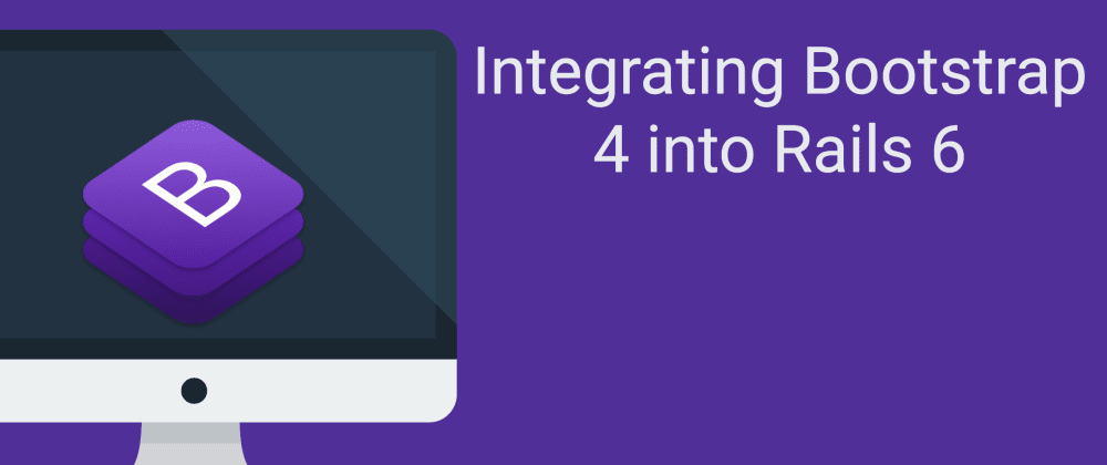 Cover image for Integrating Bootstrap 4 into Rails 6