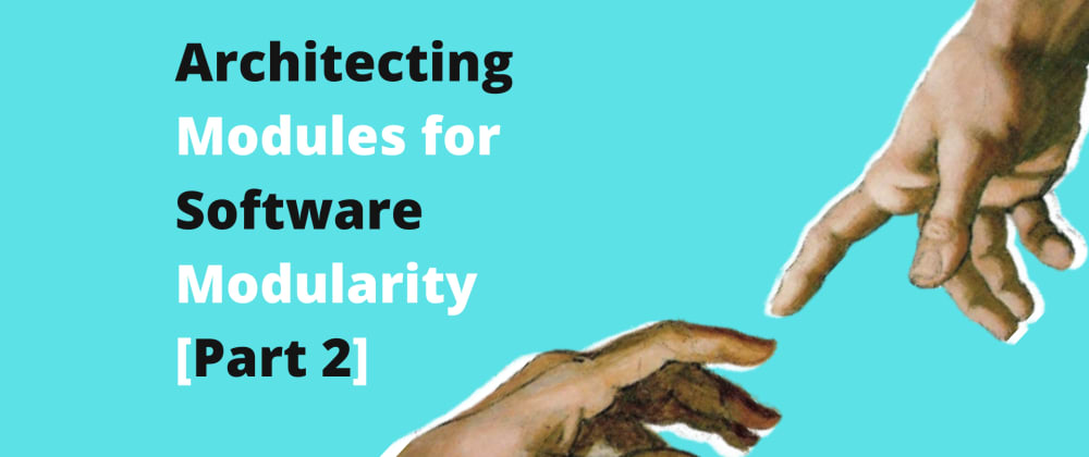 Cover image for Architecting Modules for Software Modularity [Part 2]