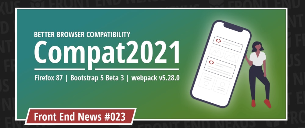 Cover image for Compat2021 for better developer satisfaction, Firefox 87, and Bootstrap 5 Beta 3 | Front End News #023