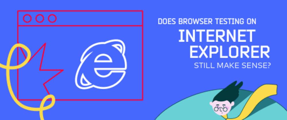 Cover image for Does Browser Testing On Internet Explorer Still Make Sense?