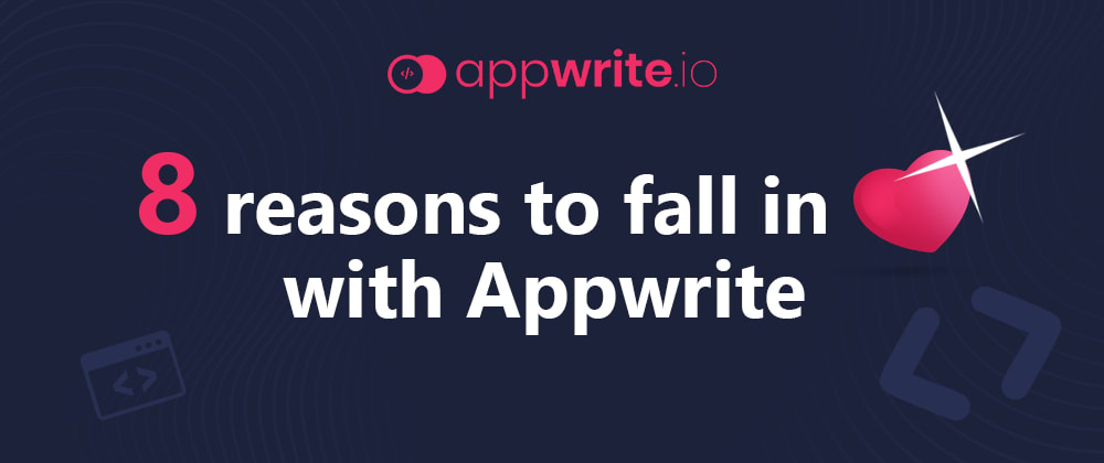 Cover image for 8 reasons to fall in ❤️ with Appwrite