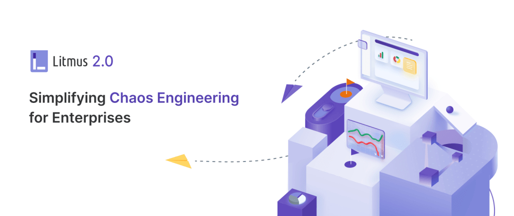 Cover image for Litmus 2.0 - Simplifying Chaos Engineering for Enterprises