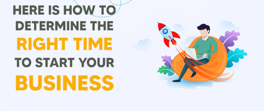 Cover image for Here Is How To Determine The Right Time To Start Your Business