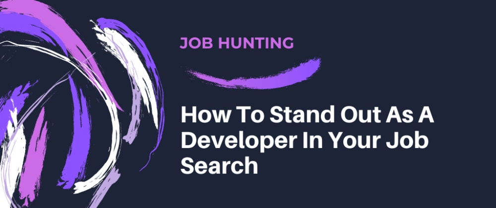 Cover image for How To Stand Out As A Developer In Your Job Search
