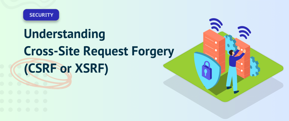 Cover image for Understanding Cross-Site Request Forgery (CSRF or XSRF)