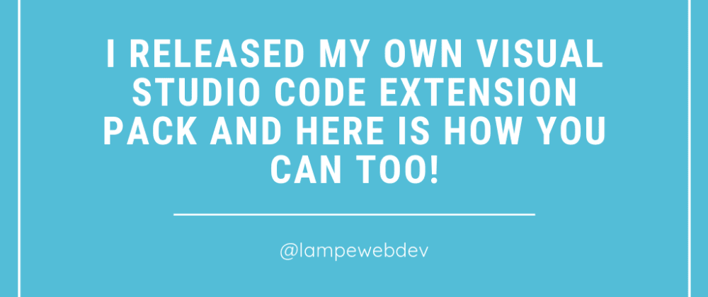 Cover image for 💻 I released my own Visual Studio Code Extension Pack and here is how you can too!