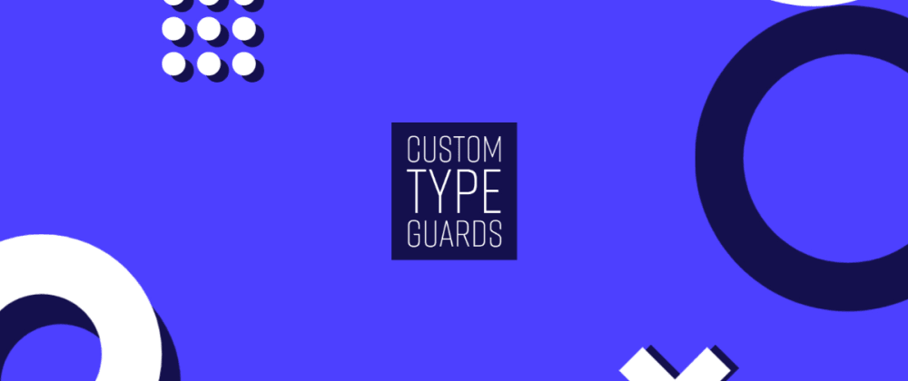 Custom Type Guards in TypeScript