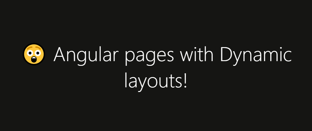 Cover image for 😲 Angular pages with Dynamic layouts!