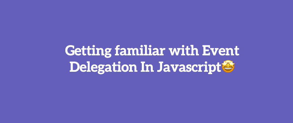 Cover image for Introduction to Event delegation in JavaScript.