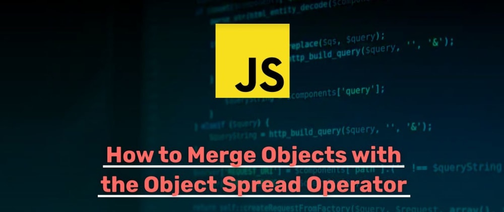 Cover image for How to Merge Objects with the Object Spread Operator