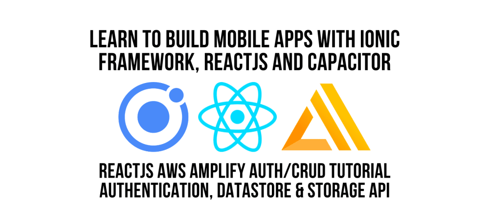 Cover image for Ionic React JS AWS Amplify Authentication CRUD Tutorial Using Datastore & Storage API