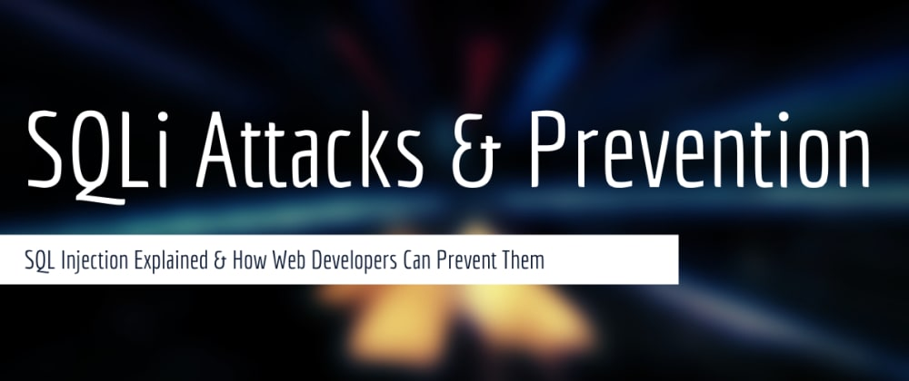 Cover image for SQL Injection Attacks and How Developers Can Prevent Them