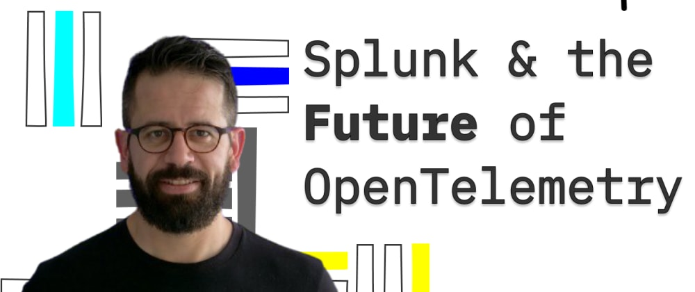 Cover image for Understanding Open Telemetry and Observability w/ Splunk's Spiros Xanthos