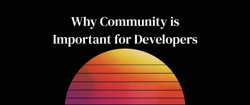 Cover image for Why Community is Important for Developers