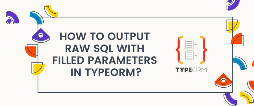 Cover image for How to output raw SQL with filled parameters in TypeORM?