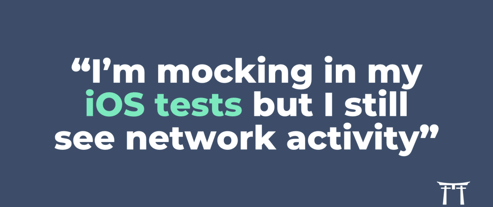 Cover image for Why mocking in iOS tests may not stop network and DB activity entirely