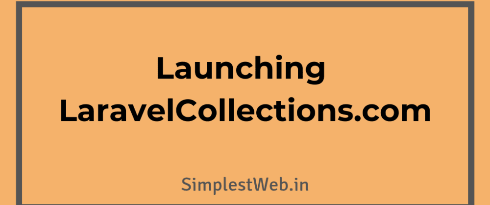 Cover image for Launching LaravelCollections.com