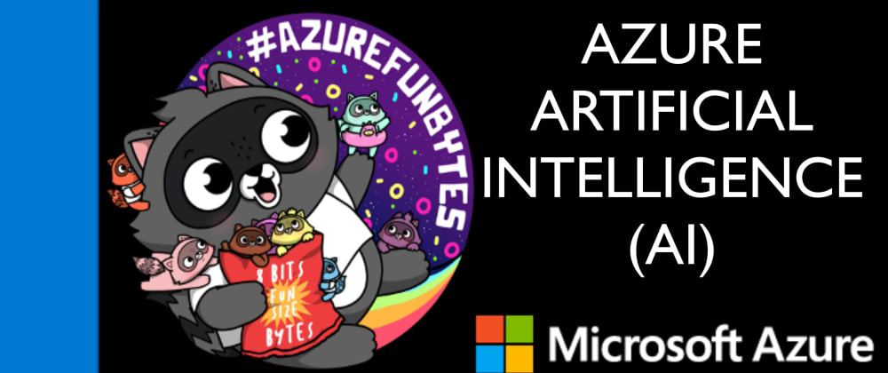 Cover image for AzureFunBytes New Episode Reminder - 10/8/2020 2 PM EDT -  @Azure Artificial Intellegence w/ @WirelessLife