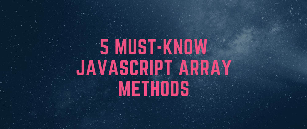 Cover image for 5 must-know Javascript array methods