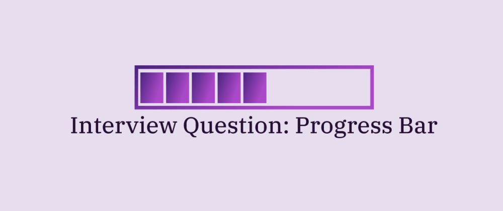 Cover image for Interview Question: Implement a Progress Bar