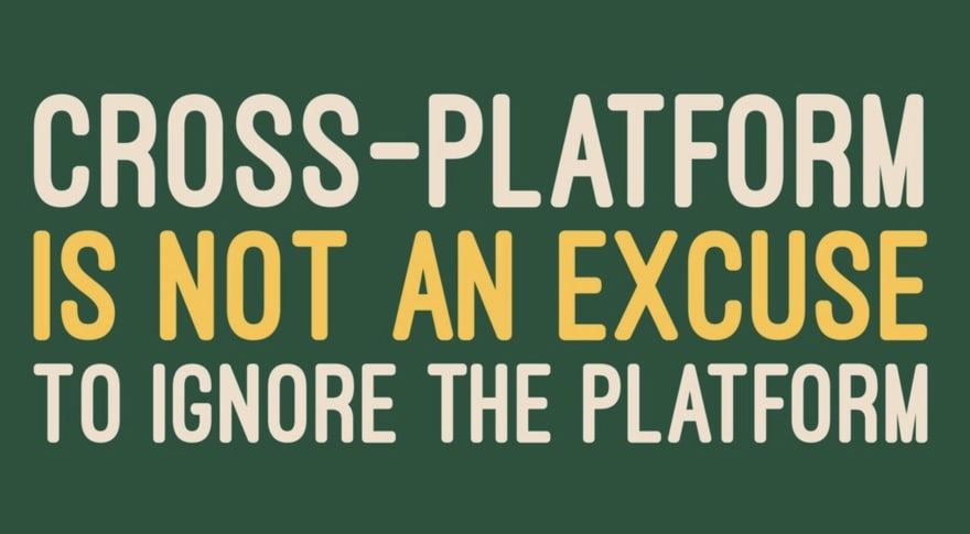 Cross-platform is not an excuse to ignore the platform