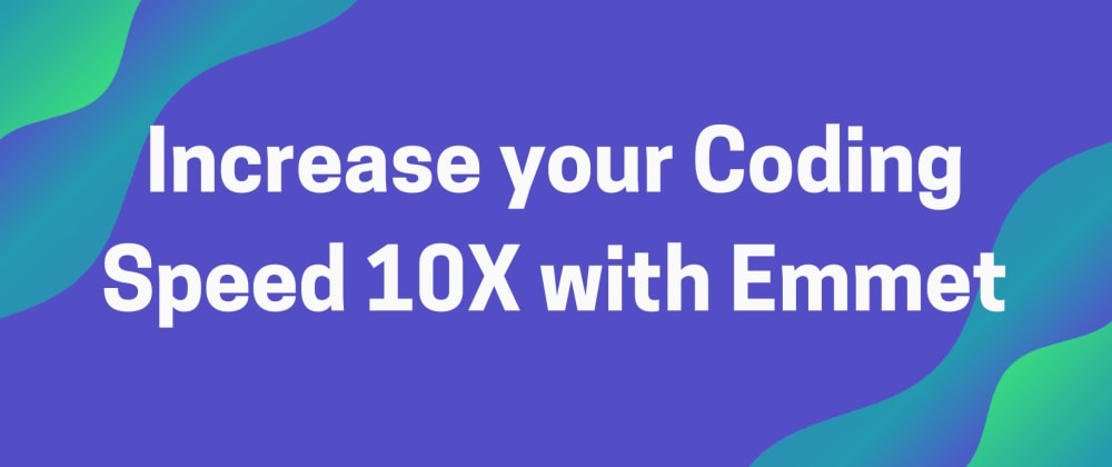 Cover image for Increase your coding speed 10X with Emmet