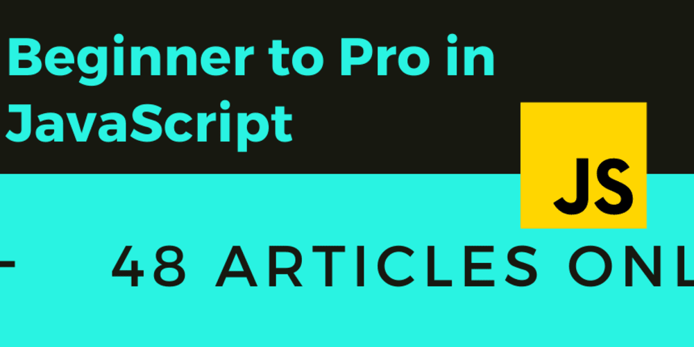 48 Articles to go beginner to pro in JavaScript