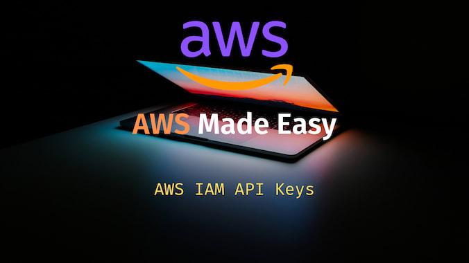AWS Made Easy | AWS IAM API Keys