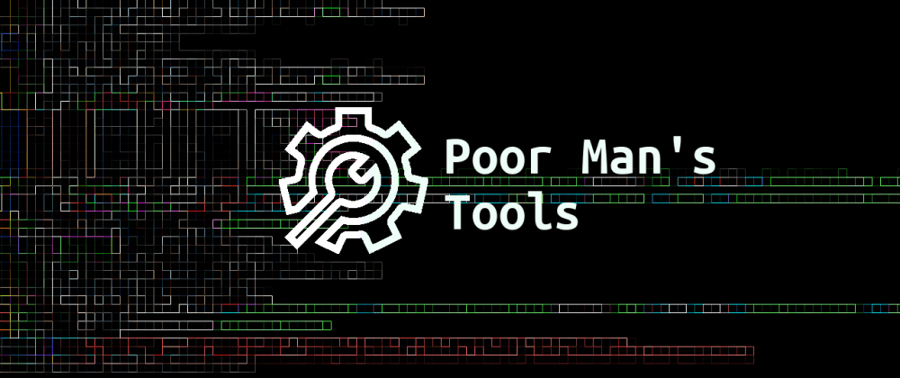 Cover image for Poor Man's Tools that are actually awesome! 💪