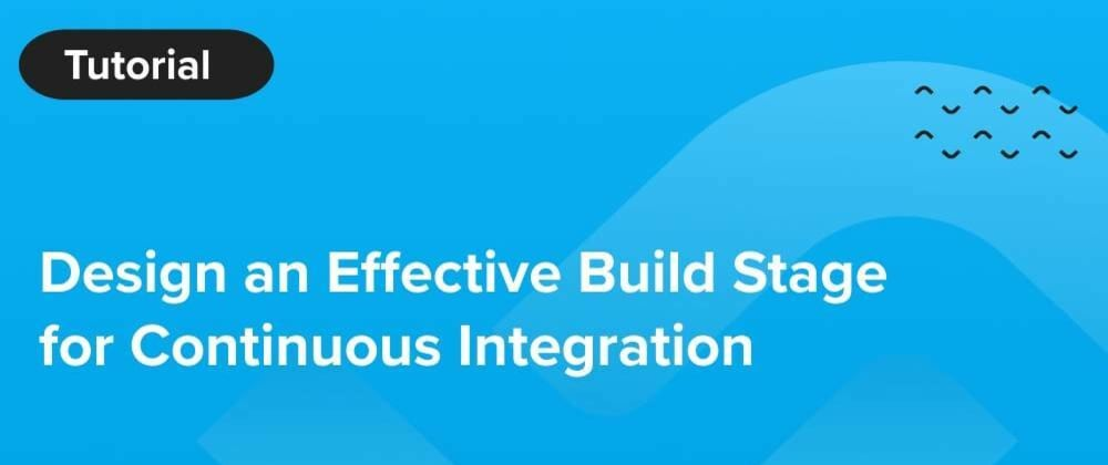 Cover image for Design an Effective Build Stage for Continuous Integration