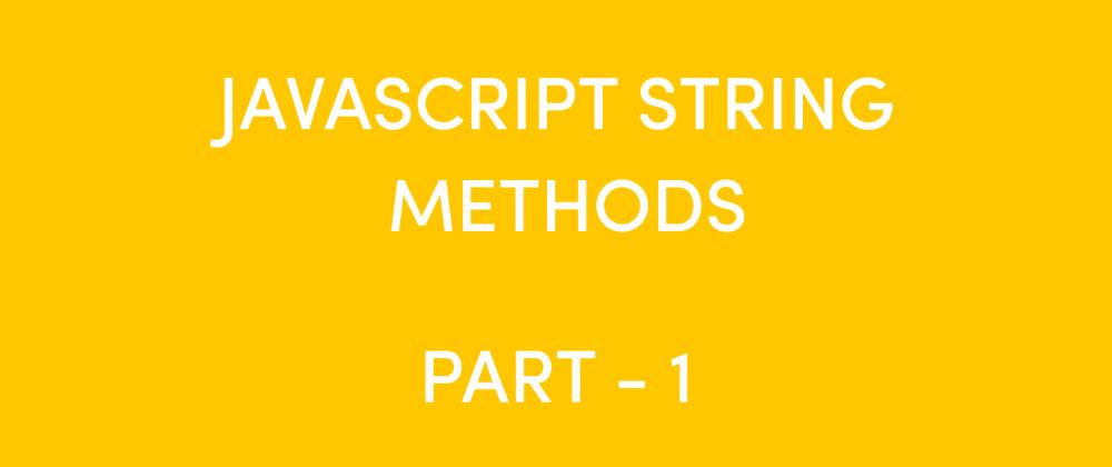 Cover image for JavaScript String Methods