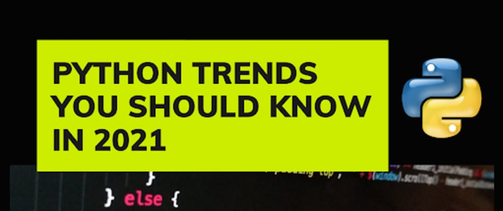 Cover image for Python Trends You Should Know in 2021