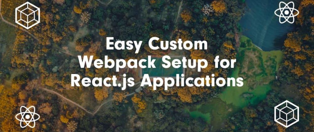 Cover image for Easy Custom Webpack Setup for React.js Applications