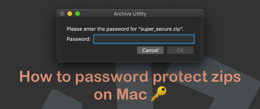 Cover image for How to password protect zips on Mac 🔑