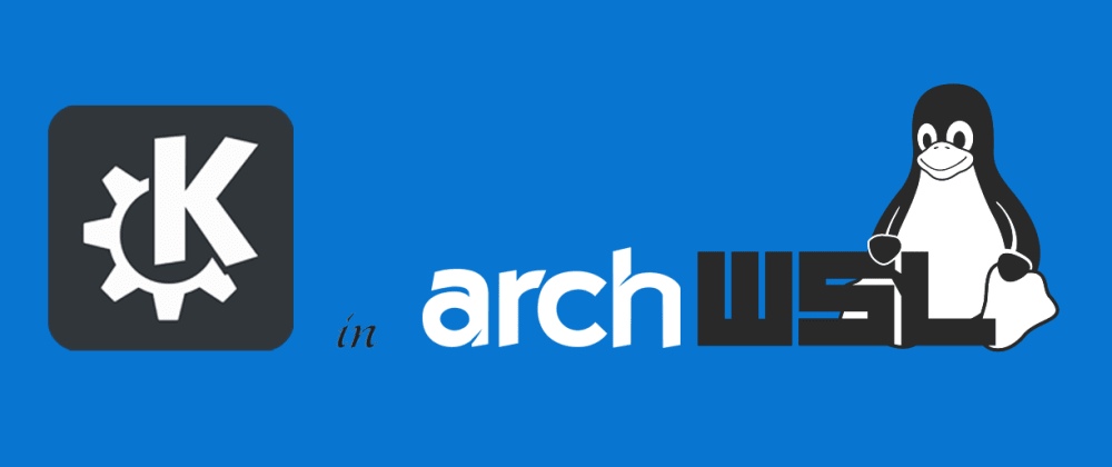 Cover image for Setting up Arch Linux with KDE Plasma in Windows Subsystem for Linux 2