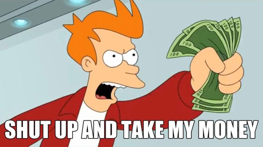 Shut up and take my money meme image