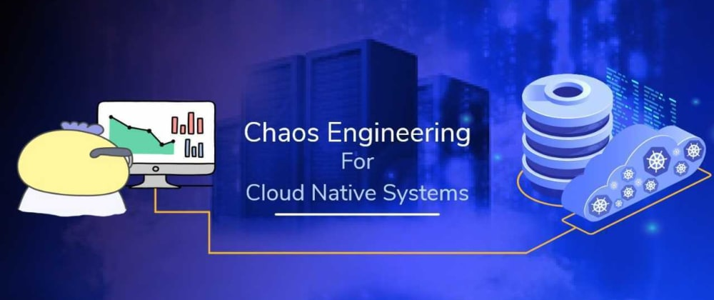 Cover image for Chaos Engineering for cloud-native systems