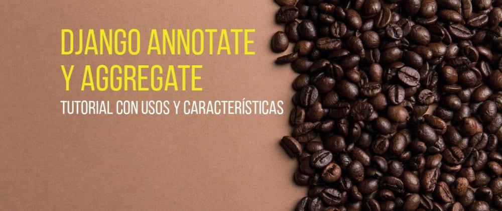 Cover image for ¿Cuándo usar annotate y aggregate en Django?