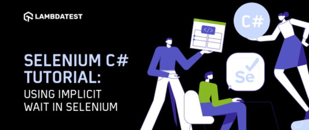 Cover image for Selenium C# Tutorial: Using Implicit Wait in Selenium