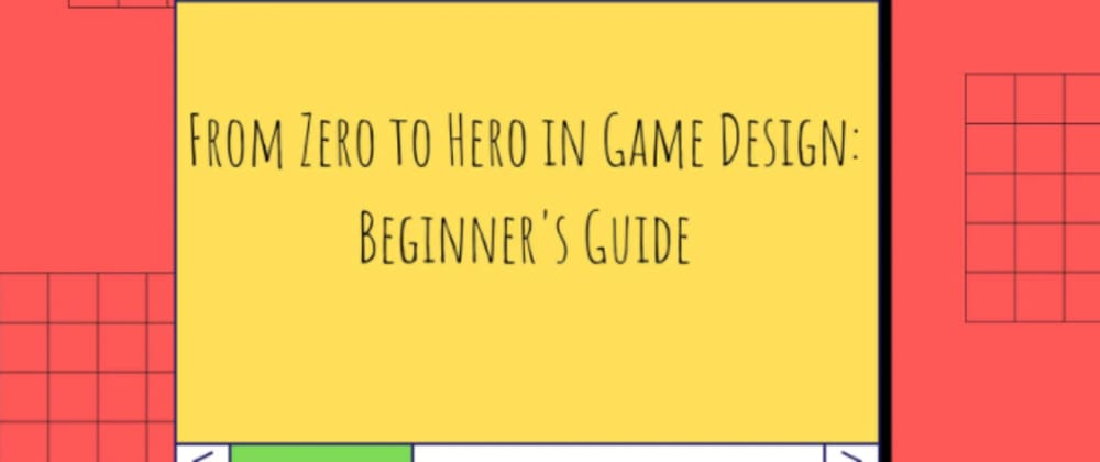 Cover image for From Zero to Hero in Game Design: Beginner's Guide
