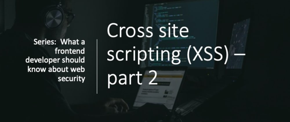 Cover image for Cross-site scripting (XSS) attack - Part 2