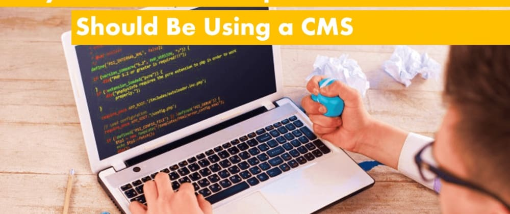 Cover image for Why You as a Developer Should be Using a CMS