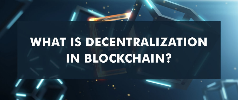 Cover image for What is Decentralization in Blockchain?