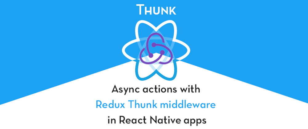 Cover image for Async actions with Redux Thunk middleware in React Native apps
