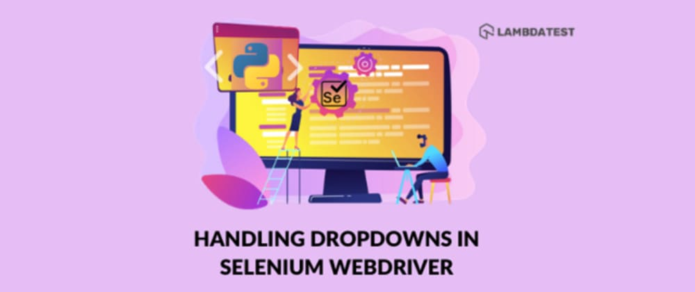 Cover image for How To Handle Dropdowns In Selenium WebDriver Using Python?